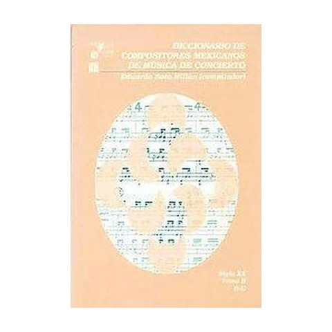 Diccionario de compositores mexicanos de musica de concierto/ Mexican composers Dictionary of concert