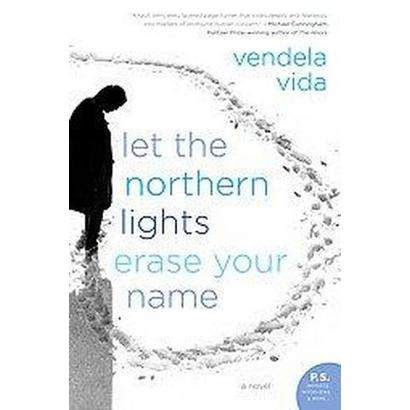 Let the Northern Lights Erase Your Name (Reprint) (Paperback)