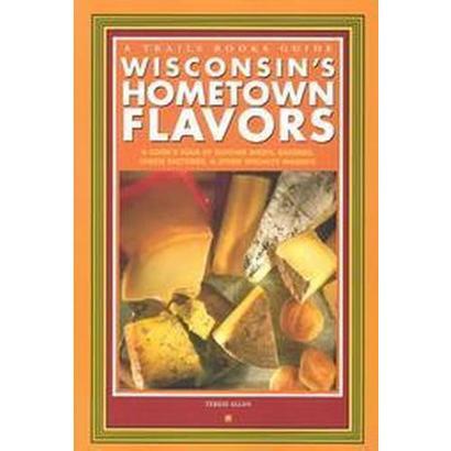 Wisconsin's Hometown Flavors (Paperback)