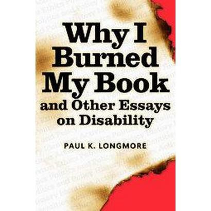 Why I Burned My Book and Other Essays on Disability (Paperback)