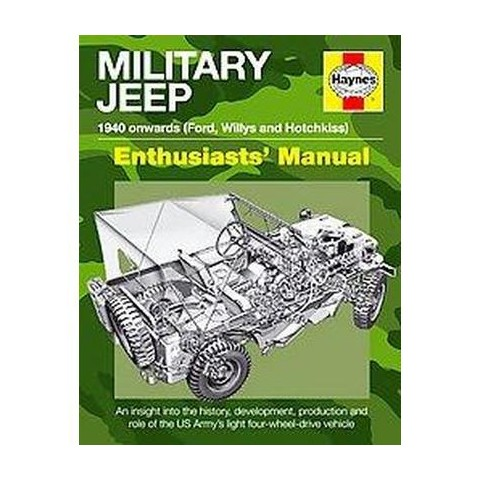 Haynes Military Jeep 1940 Onwards (Willys MB, Ford GPW, and Hotchkiss M201) Enthusiasts' Manual