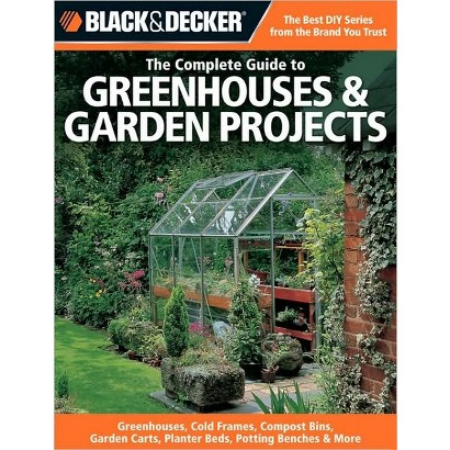 The Complete Guide to Greenhouses & Garden Projects (Paperback)