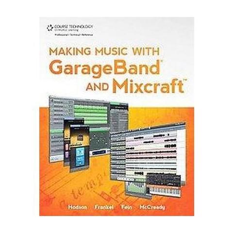 Making Music with GarageBand and Mixcraft (Mixed media product)