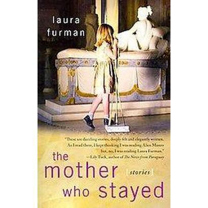The Mother Who Stayed (Original) (Paperback)