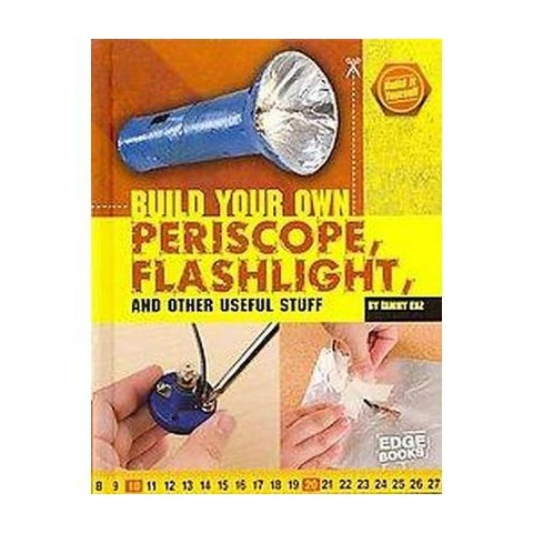 Build Your Own Periscope, Flashlight, and Other Useful Stuff (Hardcover)