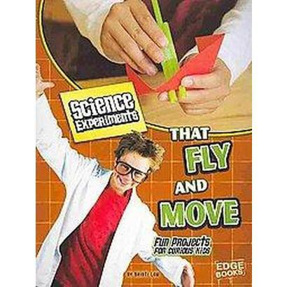 Science Experiments That Fly and Move (Paperback)