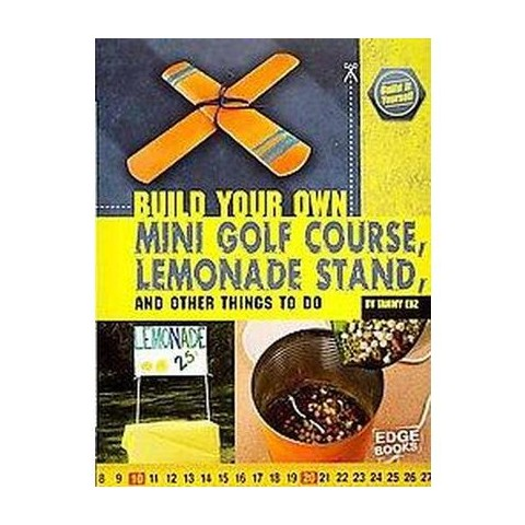 Build Your Own Mini Golf Course, Lemonade Stand, and Other Things to Do (Paperback)
