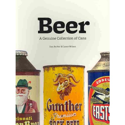 Beer: A Genuine Collection of Cans by Dan Becker, Lance Wilson (Paperback)