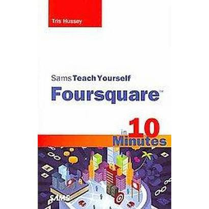 Sams Teach Yourself Foursquare in 10 Minutes (Paperback)