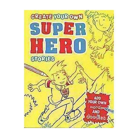 Create Your Own Super-Hero Stories (Paperback)