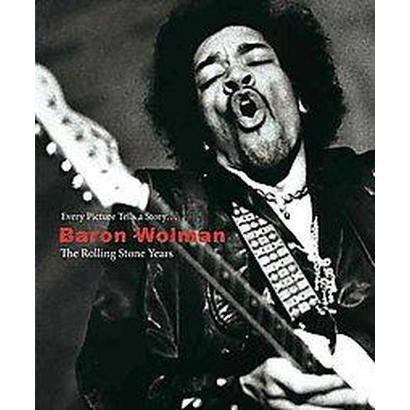 Baron Wolman: the Rolling Stone Years (Hardcover)