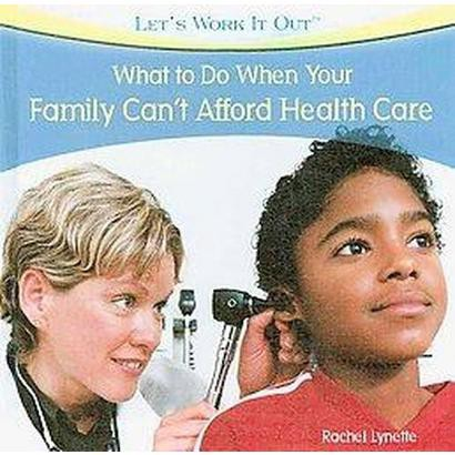 What to Do When Your Family Can't Afford Health Care (Hardcover)