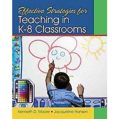 Effective Strategies for Teaching in K-8 Classrooms (Paperback)