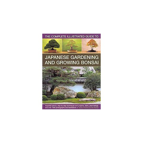The Complete Illustrated Guide to Japanese Gardening and Growing Bonsai (Hardcover)
