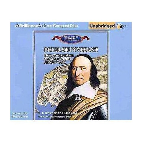 Peter Stuyvesant, New Amsterdam and the Origins of New York (Unabridged) (Compact Disc)