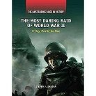 The Most Daring Raid of World War II ( The Most Daring Raids in History) (Hardcover)