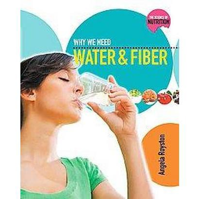 Why We Need Water and Fiber (Paperback)