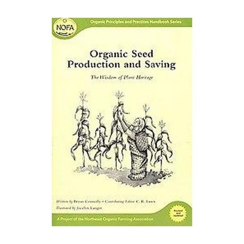 Organic Seed Production and Saving ( Organic Principles and Practices Handbook) (Revised / Updated)