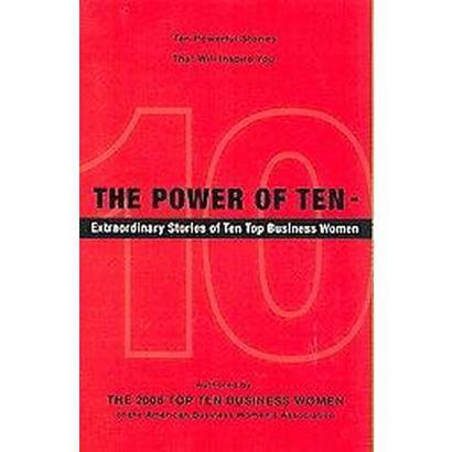 The Power of Ten - Extraordinary Stories of Ten Top Business Women (Paperback)