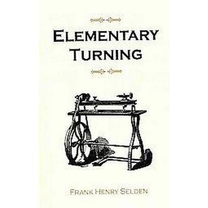 Elementary Turning, For Use In Manual Training Classes (Paperback)