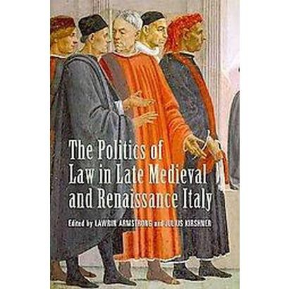 The Politics of Law in Late Medieval and Renaissance Italy (Hardcover)