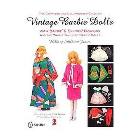 The Complete & Unauthorized Guide to Vintage Barbie Dolls with Barbie & Skipper Fashions and the Whole