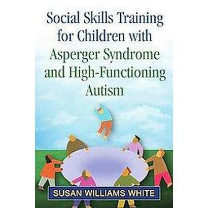 Social Skills Training for Children With Asperger Syndrome and High-Functioning Autism (Hardcover)