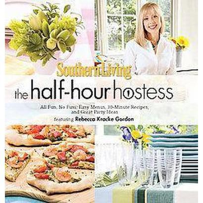 Southern Living the Half-Hour Hostess (Paperback)