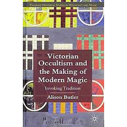 Victorian Occultism and the Making of Modern Magic (Hardcover)