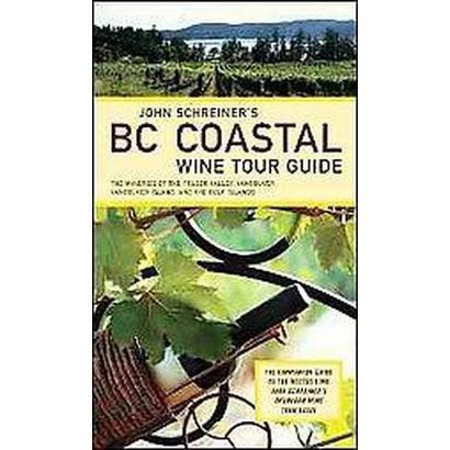 John Schreiner's BC Coastal Wine Tour Guide (Paperback)