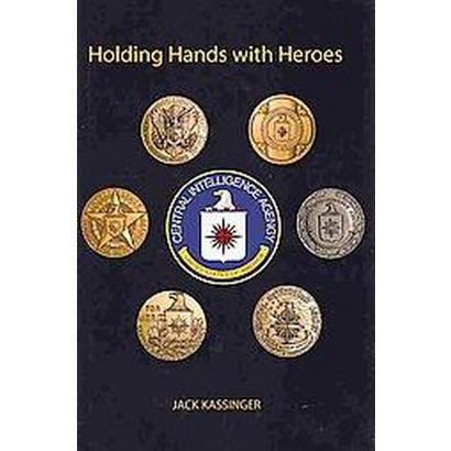 Holding Hands With Heroes (Hardcover)