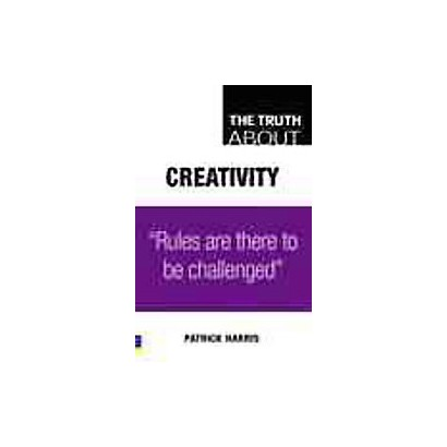 The Truth About Creativity (Paperback)