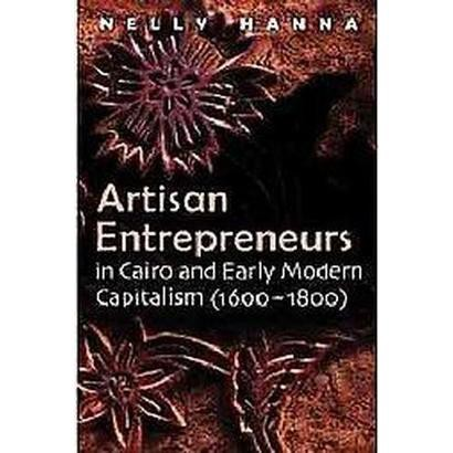 Artisan Entrepreneurs in Cairo and Early Modern Capitalism (1600-1800) (Hardcover)