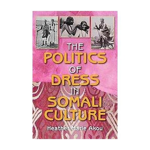 The Politics of Dress in Somali Culture (Paperback)