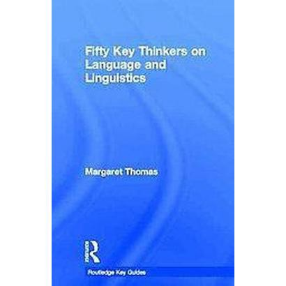 Fifty Key Thinkers on Language and Linguistics (Hardcover)