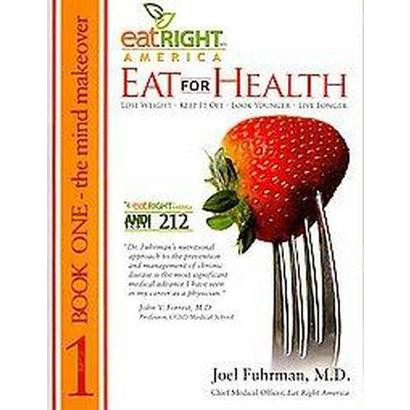 Eat for Health, Book One The Mind Makeover and Book Two The Body Makeover (Flip Over) (Paperback)
