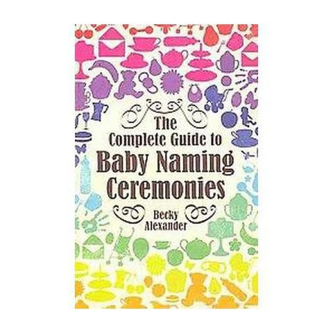 Complete Guide to Baby Naming Ceremonies (Paperback)