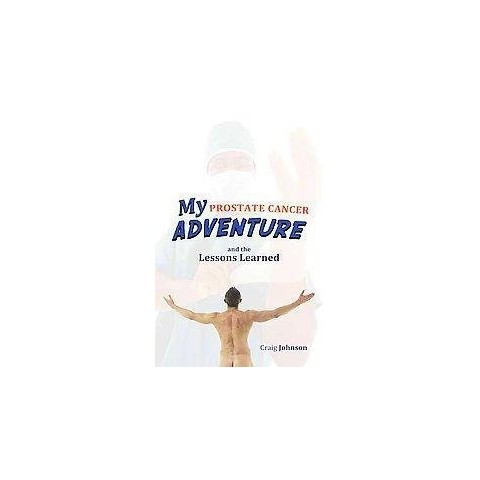 My Prostate Cancer Adventure, and the Lessons Learned (Paperback)