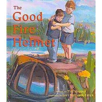 The Good Fire Helmet (Hardcover)