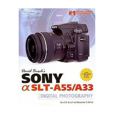 David Busch's Sony Alpha SLT-A55/A33 Guide to Digital Photography (Paperback)