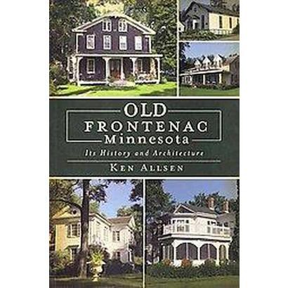 Old Frontenac, Minnesota: Its History and Architecture (Paperback)