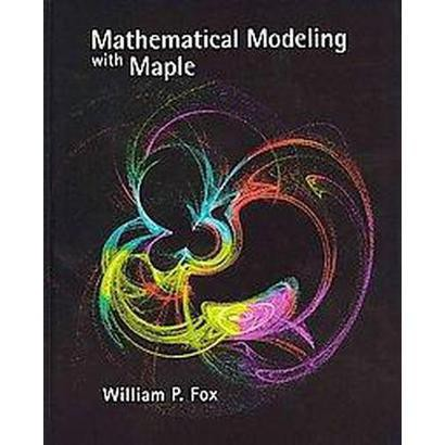 Mathematical Modeling With Maple (Hardcover)