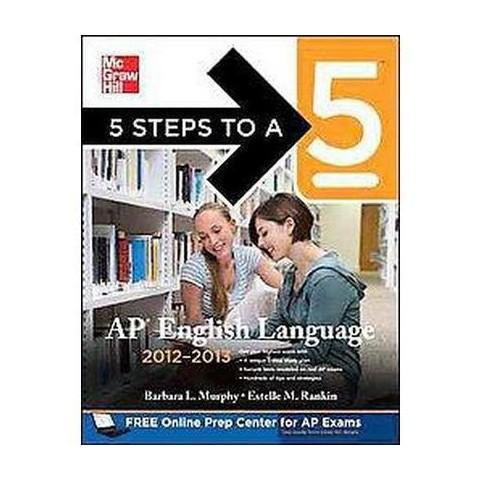 5 Steps to a 5 AP English Language, 2012-2013 (Paperback)