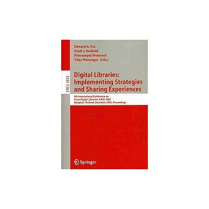 Digital Libraries: Implementing Strategies And Sharing Experiences (Paperback)