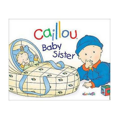 Caillou Baby Sister (Hardcover)