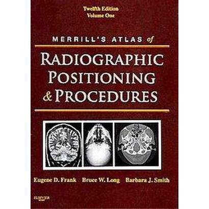 Merrill's Atlas of Radiographic Positioning and Procedures (1) (Hardcover)