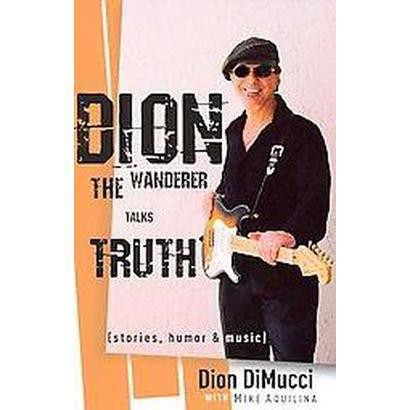 Dion The Wanderer Talks Truth (Paperback)
