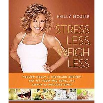 Stress Less, Weigh Less (Paperback)