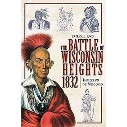 The Battle Of Wisconsin Heights 1832 (Paperback)