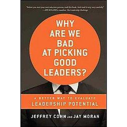 Why Are We Bad at Picking Good Leaders (Hardcover)